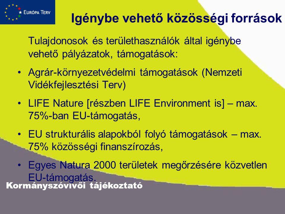 Kormányszóvivői tájékoztató Igénybe vehető közösségi források Tulajdonosok és területhasználók által igénybe vehető pályázatok, támogatások: Agrár-környezetvédelmi támogatások (Nemzeti Vidékfejlesztési Terv) LIFE Nature [részben LIFE Environment is] – max.