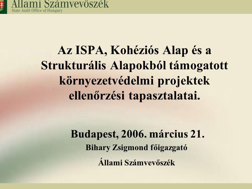1 Az ISPA, Kohéziós Alap és a Strukturális Alapokból támogatott környezetvédelmi projektek ellenőrzési tapasztalatai. Budapest, 2006. március 21. Biha