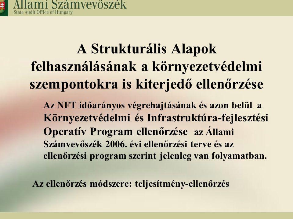 10 A Strukturális Alapok felhasználásának a környezetvédelmi szempontokra is kiterjedő ellenőrzése Az NFT időarányos végrehajtásának és azon belül a K