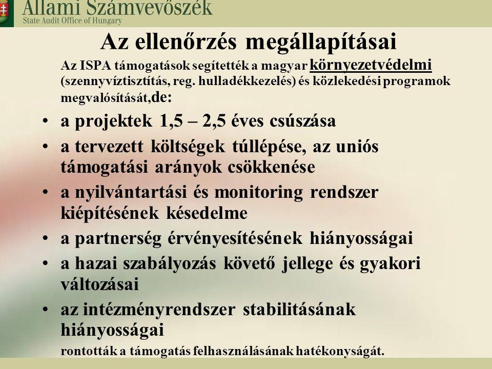 5 Az ellenőrzés megállapításai Az ISPA támogatások segítették a magyar környezetvédelmi (szennyvíztisztítás, reg. hulladékkezelés) és közlekedési prog