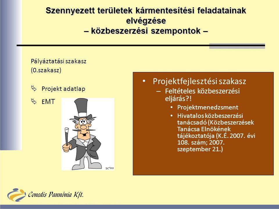 Pályáztatási szakasz (0.szakasz)  Projekt adatlap  E MT Projektfejlesztési szakasz – Feltételes közbeszerzési eljárás .