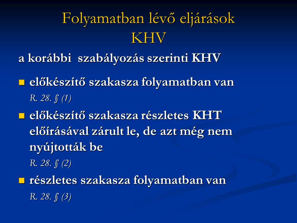 Folyamatban lévő eljárások KHV a korábbi szabályozás szerinti KHV előkészítő szakasza folyamatban van előkészítő szakasza folyamatban van R.