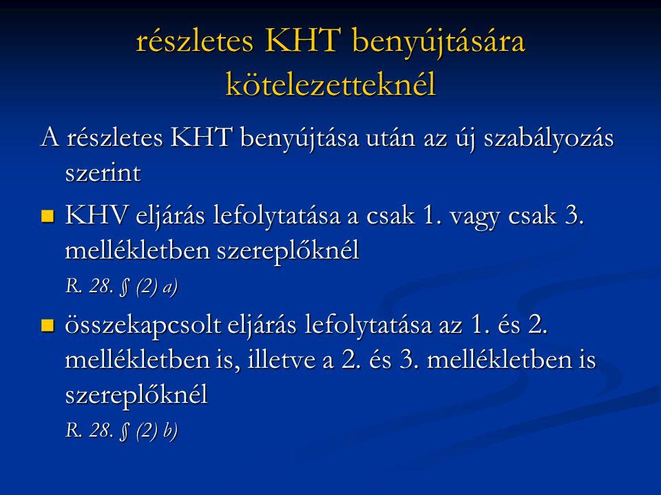 részletes KHT benyújtására kötelezetteknél A részletes KHT benyújtása után az új szabályozás szerint KHV eljárás lefolytatása a csak 1.