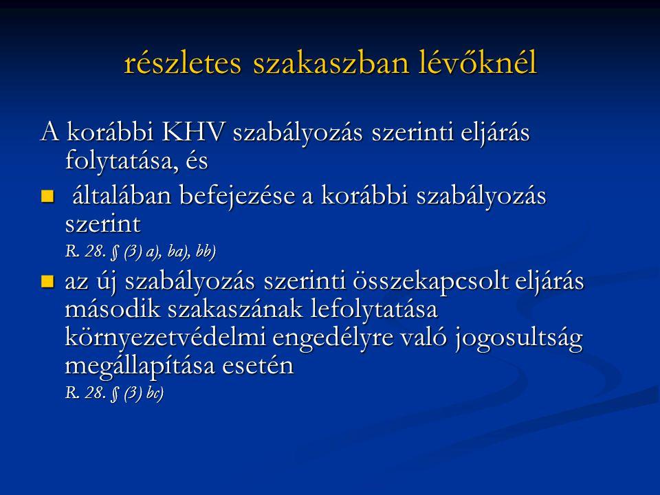 részletes szakaszban lévőknél A korábbi KHV szabályozás szerinti eljárás folytatása, és általában befejezése a korábbi szabályozás szerint általában befejezése a korábbi szabályozás szerint R.