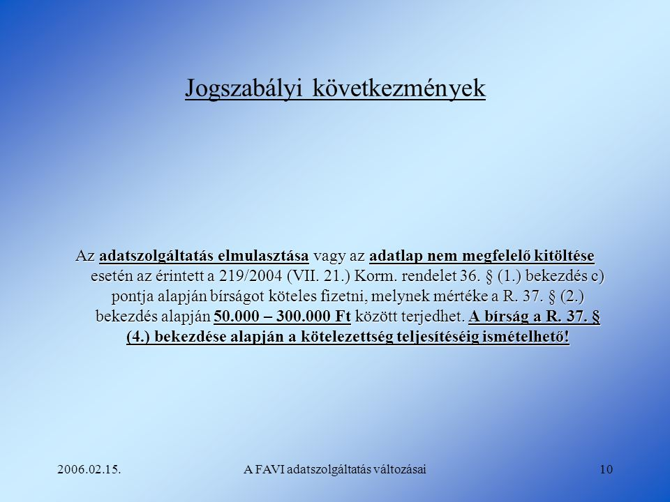 2006.02.15.A FAVI adatszolgáltatás változásai10 Jogszabályi következmények Az adatszolgáltatás elmulasztása vagy az adatlap nem megfelelő kitöltése es