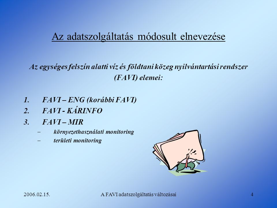 2006.02.15.A FAVI adatszolgáltatás változásai4 Az adatszolgáltatás módosult elnevezése Az egységes felszín alatti víz és földtani közeg nyilvántartási