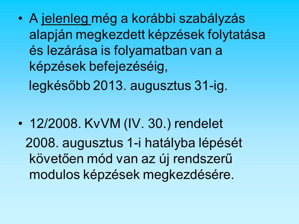 A jelenleg még a korábbi szabályzás alapján megkezdett képzések folytatása és lezárása is folyamatban van a képzések befejezéséig, legkésőbb 2013. aug