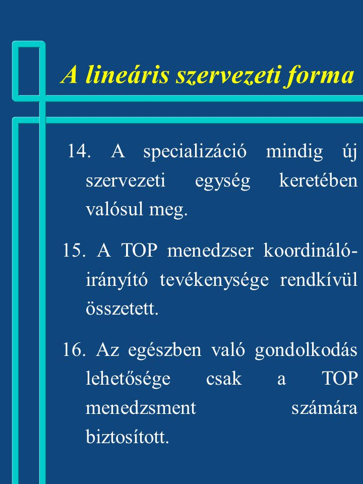 A lineáris szervezeti forma 10. Nagy szervezetek esetén egyenes következmény: BÜROKRATIZÁLÓDÁS. 11. Az erős tagozódás kiváltja a RANG iránti igényt. 1