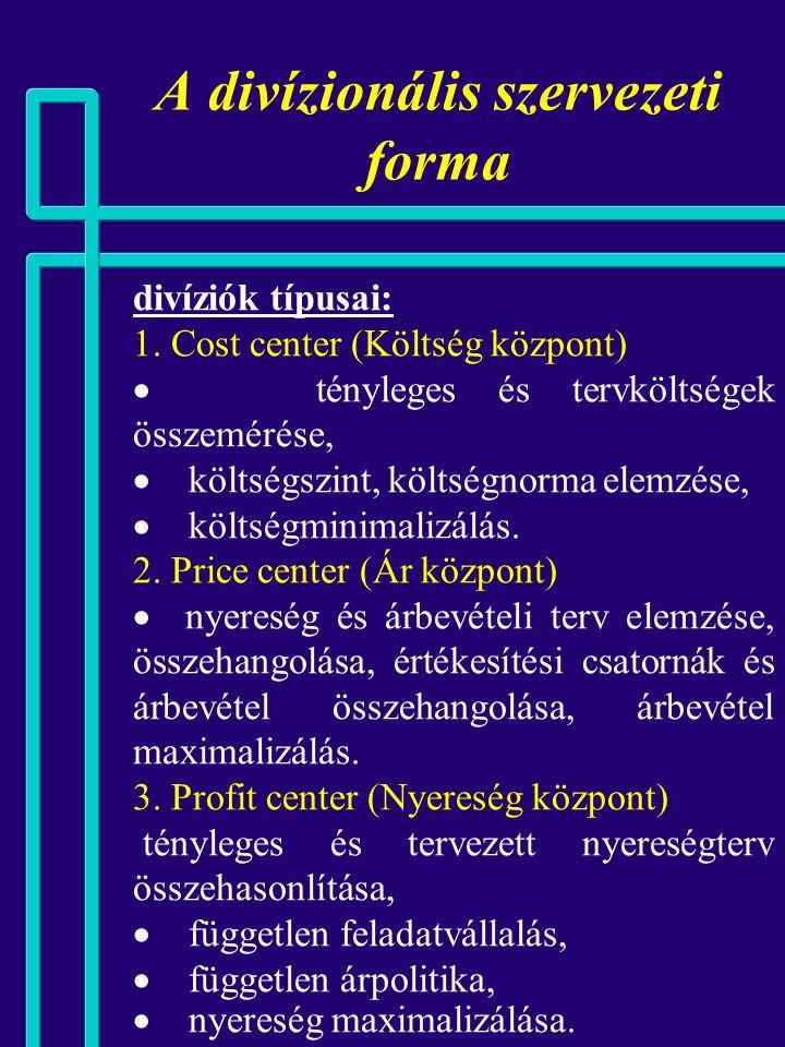 A divízionális szervezeti forma Jellemzők:  egydimenziós (tárgyi v. régió),  egyvonalas,  alkotóelemek:  fejszervezet: az összvállalati szintű cél