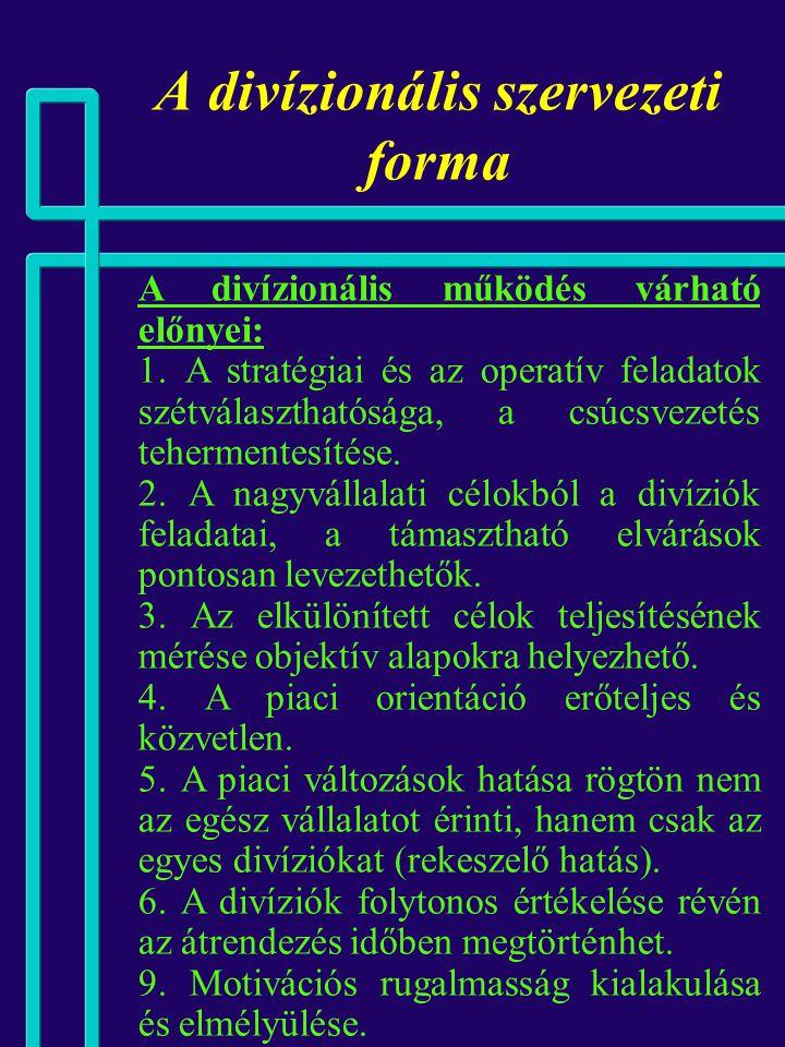 A divízionális szervezeti forma divíziók típusai: 1. Cost center (Költség központ)  tényleges és tervköltségek összemérése,  költségszint, költségno