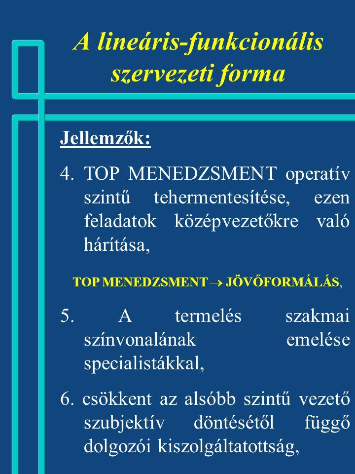 Jellemzők: 1. egydimenziós (szervezeti funkciók szerinti munka meg-osztás), 2. többvonalas szervezeti forma, 3. a koordináció alapelve: vertikális koo
