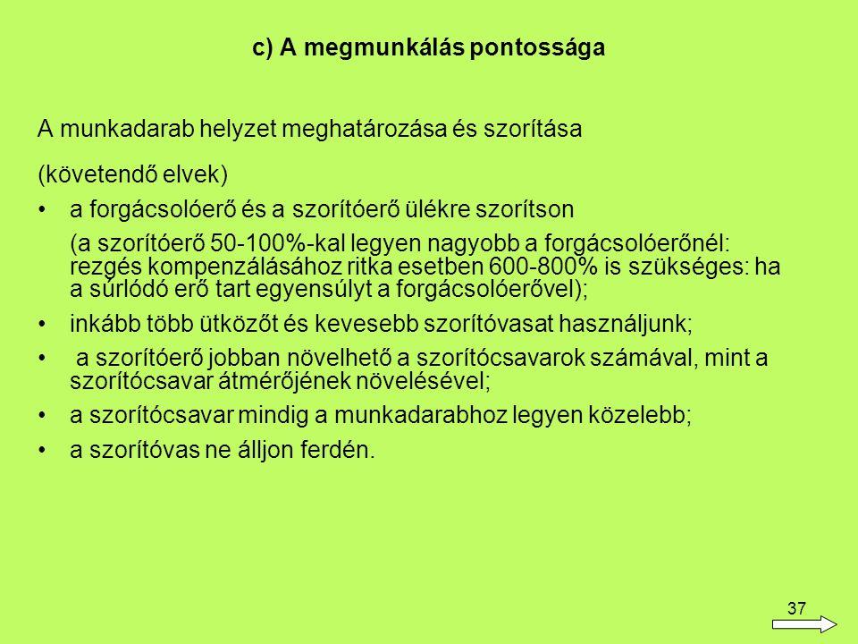 37 c) A megmunkálás pontossága A munkadarab helyzet meghatározása és szorítása (követendő elvek) a forgácsolóerő és a szorítóerő ülékre szorítson (a s