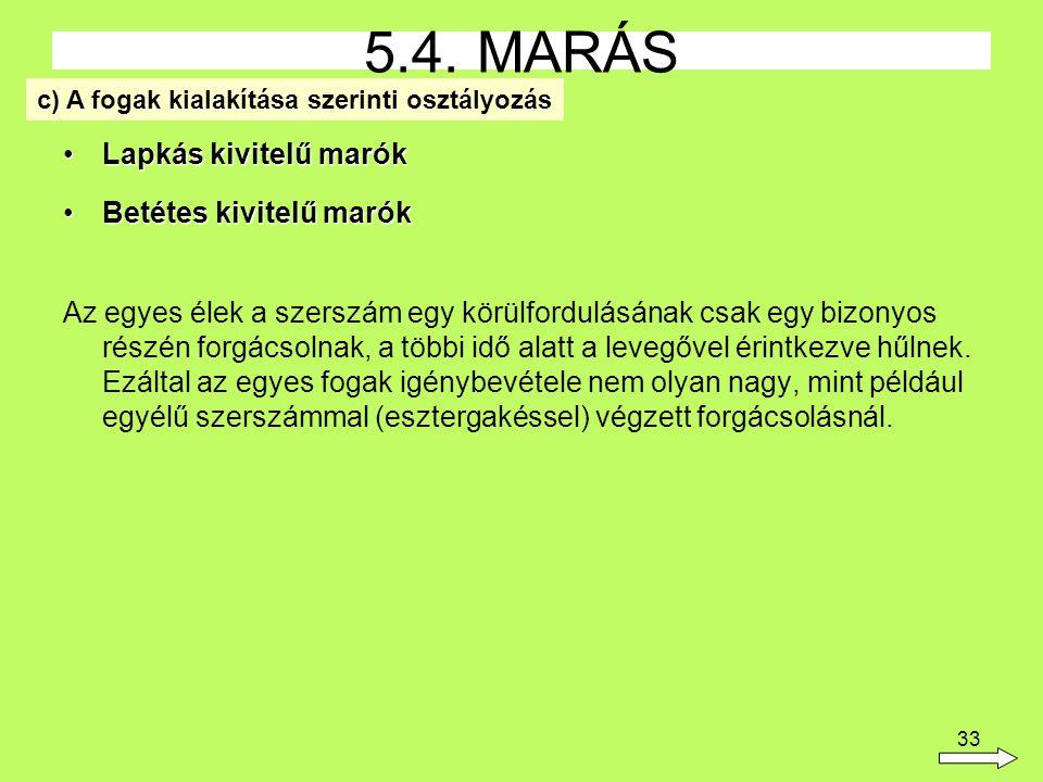 33 Lapkás kivitelű marókLapkás kivitelű marók Betétes kivitelű marókBetétes kivitelű marók Az egyes élek a szerszám egy körülfordulásának csak egy biz