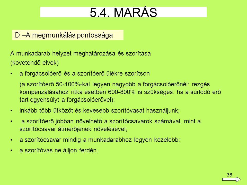 36 D –A megmunkálás pontossága A munkadarab helyzet meghatározása és szorítása (követendő elvek) a forgácsolóerő és a szorítóerő ülékre szorítson (a s