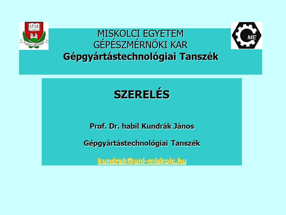 MISKOLCI EGYETEM GÉPÉSZMÉRNÖKI KAR Gépgyártástechnológiai Tanszék SZERELÉS Prof.