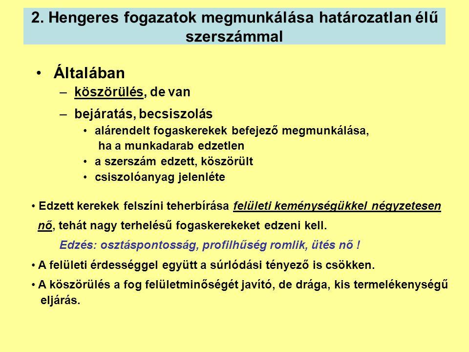 2. Hengeres fogazatok megmunkálása határozatlan élű szerszámmal Általában –köszörülés, de van –bejáratás, becsiszolás alárendelt fogaskerekek befejező