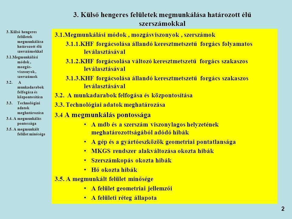 23 3.1.3.KHF forgácsolása állandó keresztmetszetű forgács szakaszos leválasztásával a) körirányú f és váltakozó főmozgás(gyalukés)  gyalulás Hengeres felület gyalukéssel való megmunkálására akkor kerül sor, ha a megmunkálandó rész nem teljes palástfelület, és a mdb a szerszám-gépen (pl.