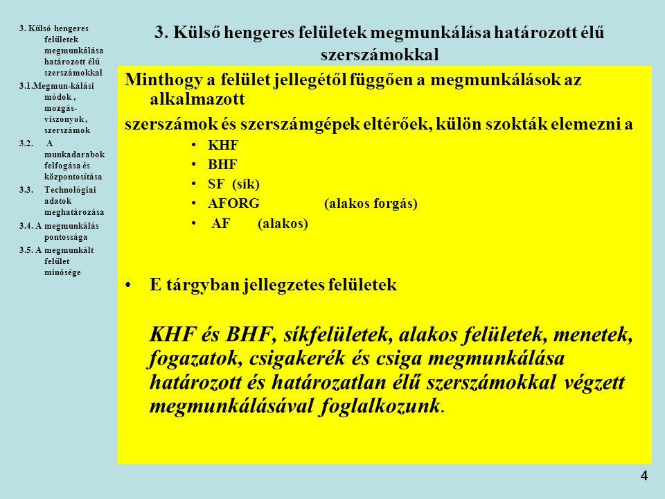 25 3.1.3.KHF forgácsolása állandó keresztmetszetű forgács szakaszos leválasztásával e) érintő irányú körelőtolás f(külső fogazású spirál húzószerszám) f)érintőirányú körelőtolás f (belső fogazású spirál húzószerszám) Külső és belső fogazatú spirál húzószerszámok(e, f ) Célgépeken  rövid, hengeres felület  igen nagy a termelékenysége d) érintő irányú f (húzótüske) Húzótüskével elsősorban nagysorozat és tömeggyártásban