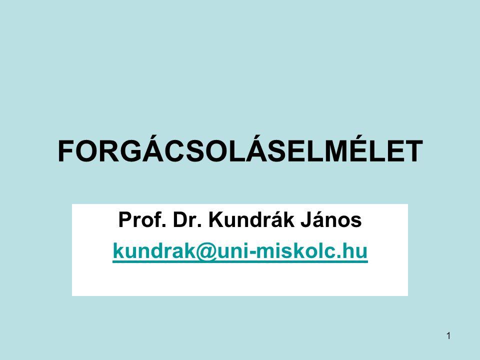 1 FORGÁCSOLÁSELMÉLET Prof. Dr. Kundrák János kundrak@uni-miskolc.hu