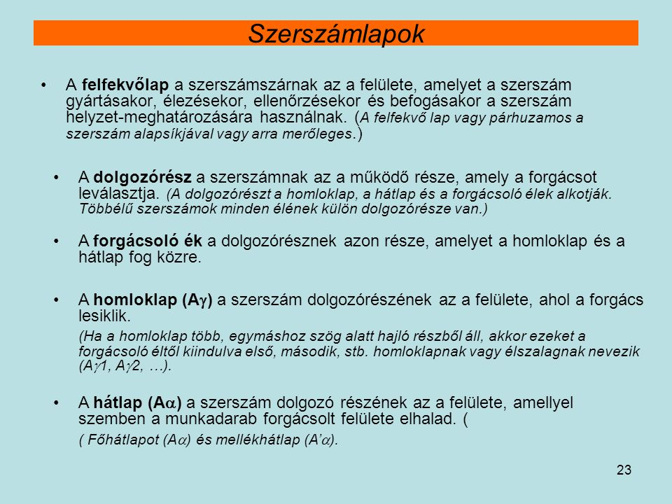 23 Szerszámlapok A felfekvőlap a szerszámszárnak az a felülete, amelyet a szerszám gyártásakor, élezésekor, ellenőrzésekor és befogásakor a szerszám h