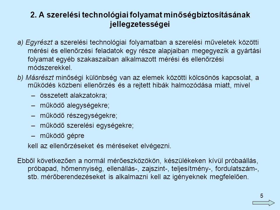 5 2. A szerelési technológiai folyamat minőségbiztosításának jellegzetességei a) Egyrészt a szerelési technológiai folyamatban a szerelési műveletek k