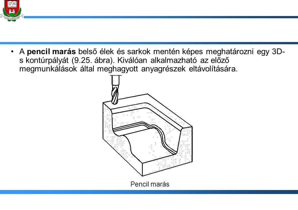 A pencil marás belső élek és sarkok mentén képes meghatározni egy 3D- s kontúrpályát (9.25. ábra). Kiválóan alkalmazható az előző megmunkálások által