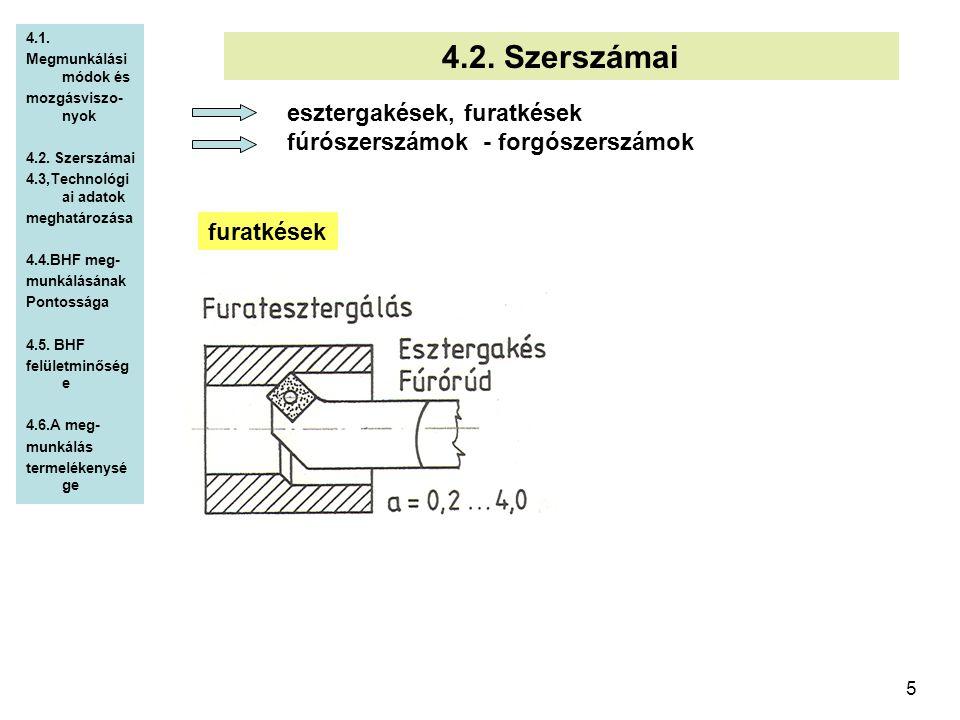 5 4.2. Szerszámai esztergakések, furatkések fúrószerszámok - forgószerszámok 4.1. Megmunkálási módok és mozgásviszo- nyok 4.2. Szerszámai 4.3,Technoló