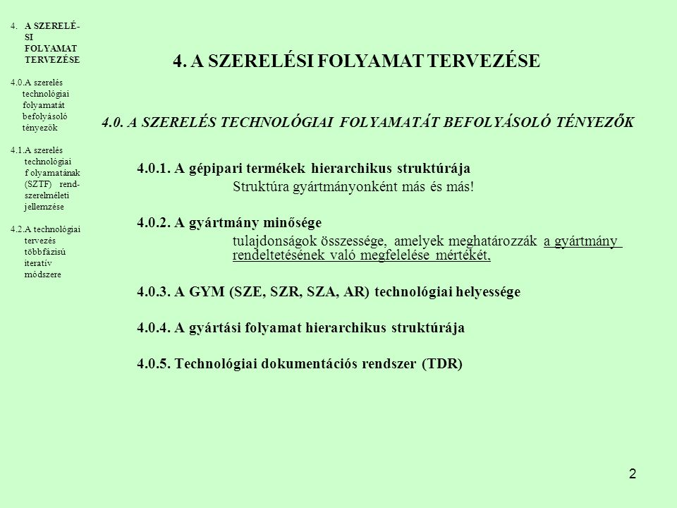 2 4.0. A SZERELÉS TECHNOLÓGIAI FOLYAMATÁT BEFOLYÁSOLÓ TÉNYEZŐK 4.0.1. A gépipari termékek hierarchikus struktúrája Struktúra gyártmányonként más és má