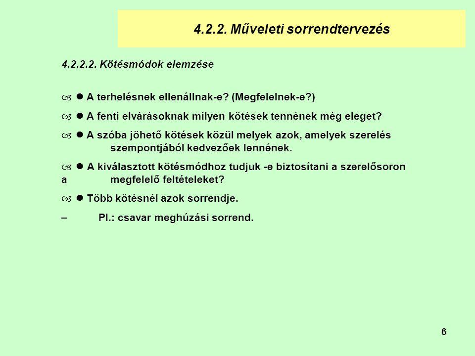 6 4.2.2.Műveleti sorrendtervezés 4.2.2.2. Kötésmódok elemzése – A terhelésnek ellenállnak-e.