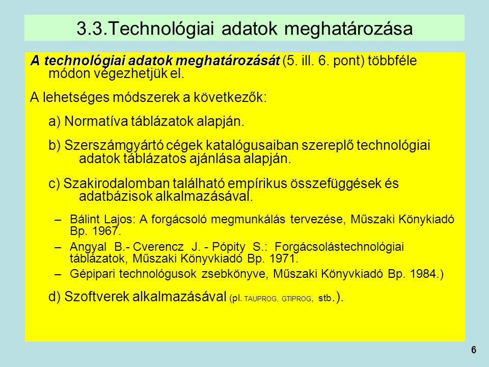 6 A technológiai adatok meghatározását A technológiai adatok meghatározását (5. ill. 6. pont) többféle módon végezhetjük el. A lehetséges módszerek a