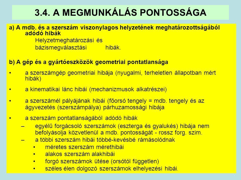 2 a) A mdb. és a szerszám viszonylagos helyzetének meghatározottságából adódó hibák Helyzetmeghatározási és bázismegválasztási hibák. b) A gép és a gy