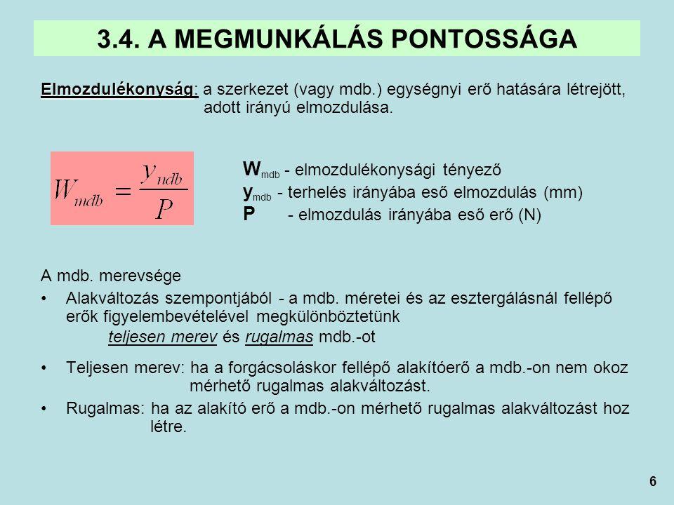 6 Elmozdulékonyság Elmozdulékonyság: a szerkezet (vagy mdb.) egységnyi erő hatására létrejött, adott irányú elmozdulása. W mdb - elmozdulékonysági tén