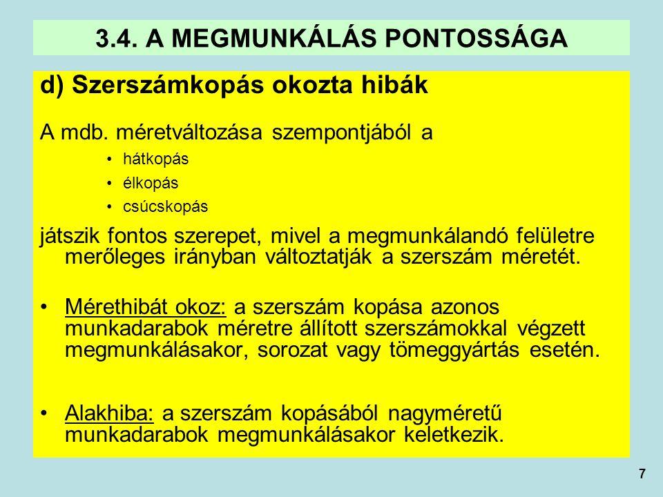 7 d) Szerszámkopás okozta hibák A mdb. méretváltozása szempontjából a hátkopás élkopás csúcskopás játszik fontos szerepet, mivel a megmunkálandó felül