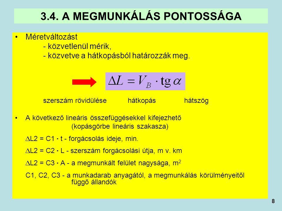 8 Méretváltozást - közvetlenül mérik, - közvetve a hátkopásból határozzák meg.