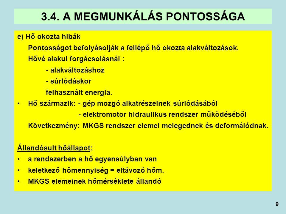 9 e) Hő okozta hibák Pontosságot befolyásolják a fellépő hő okozta alakváltozások. Hővé alakul forgácsolásnál : - alakváltozáshoz - súrlódáskor felhas