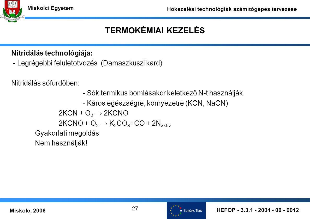 HEFOP - 3.3.1 - 2004 - 06 - 0012 Miskolc, 2006 Miskolci Egyetem Hőkezelési technológiák számítógépes tervezése 27 TERMOKÉMIAI KEZELÉS Nitridálás techn