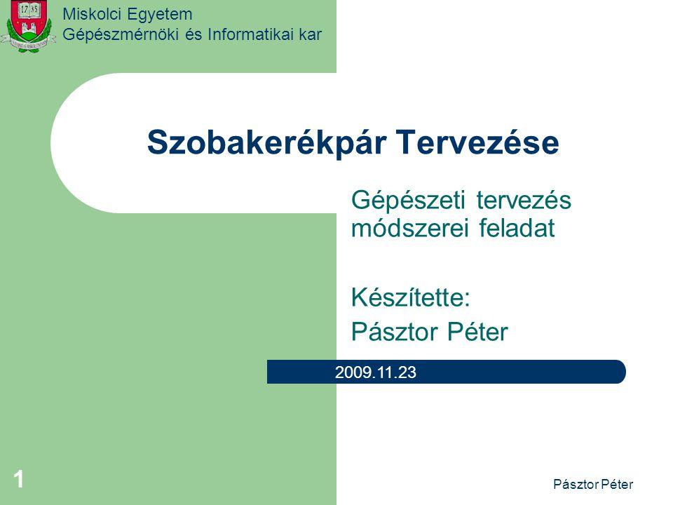 Miskolci Egyetem Gépészmérnöki és Informatikai kar Szobakerékpár Tervezése Gépészeti tervezés módszerei feladat Készítette: Pásztor Péter 2009.11.23 Pásztor Péter 1
