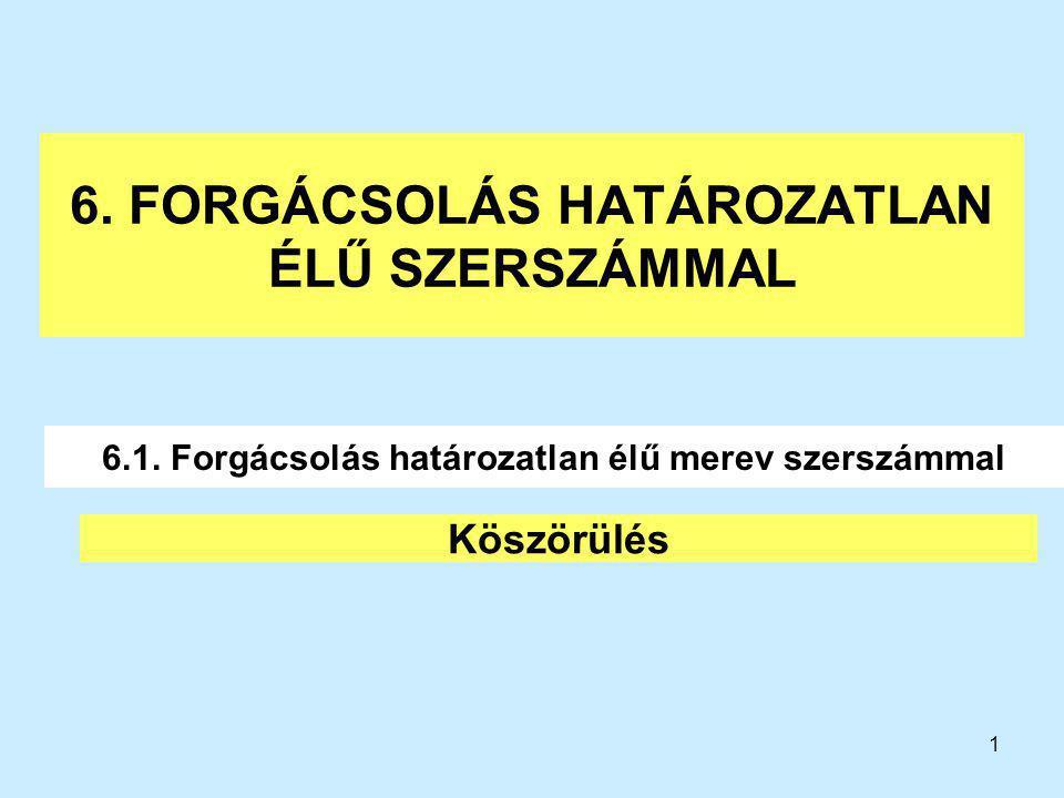 1 6.FORGÁCSOLÁS HATÁROZATLAN ÉLŰ SZERSZÁMMAL Köszörülés 6.1.