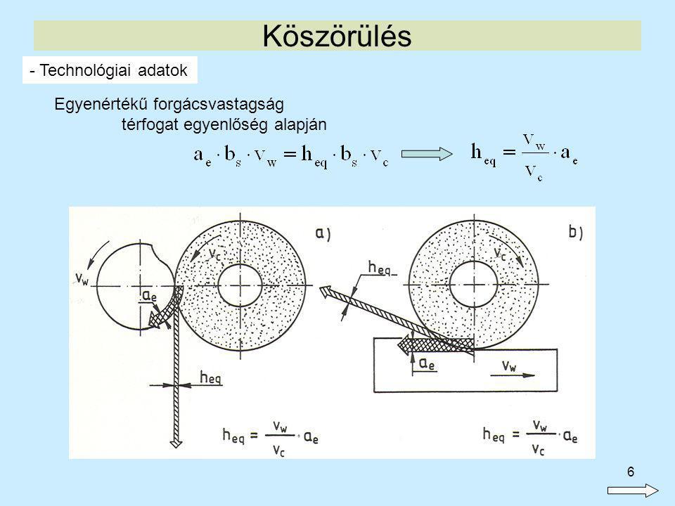 7 Köszörülés - Technológiai adatok Egy szemcsére eső közepes forgácsvastagság: (L z – aktív szemcsék egymástól való közepes távolsága) Fajlagos anyagleválasztási sebesség: Anyagleválasztási sebesség: OEPK BEPK
