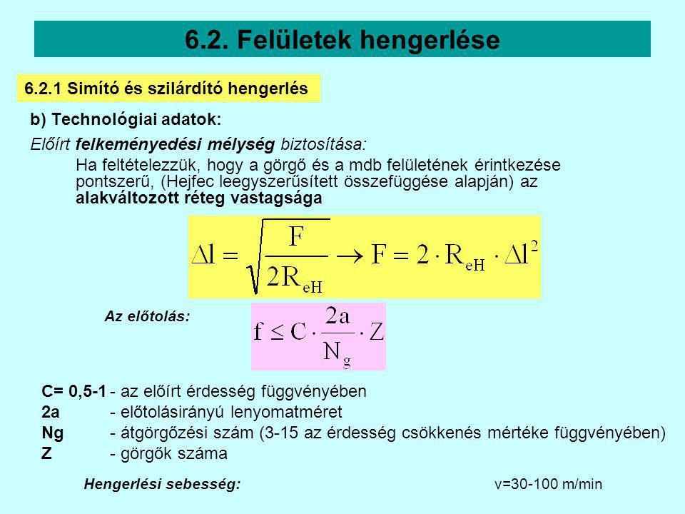 b) Technológiai adatok: Előírt felkeményedési mélység biztosítása: Ha feltételezzük, hogy a görgő és a mdb felületének érintkezése pontszerű, (Hejfec