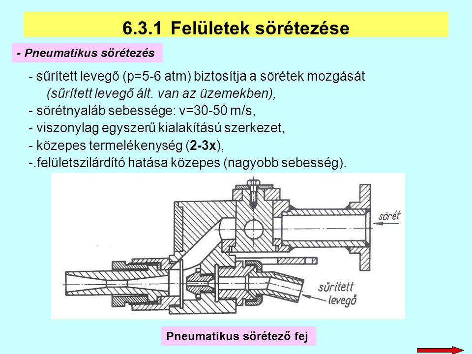 - sűrített levegő (p=5-6 atm) biztosítja a sörétek mozgását (sűrített levegő ált. van az üzemekben), - sörétnyaláb sebessége: v=30-50 m/s, - viszonyla