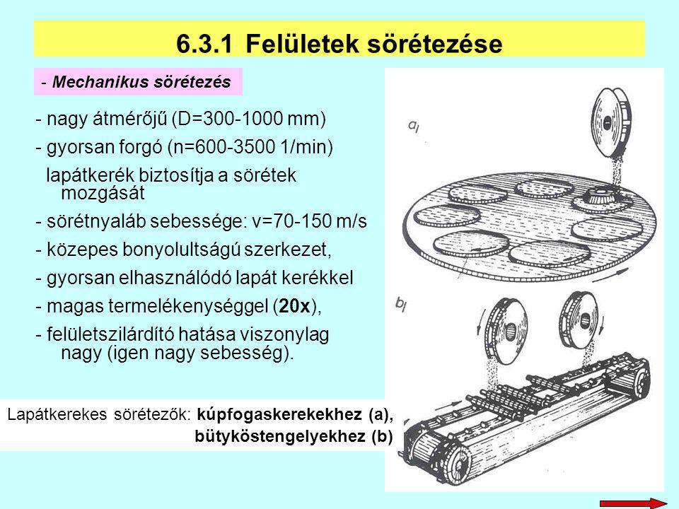 - nagy átmérőjű (D=300-1000 mm) - gyorsan forgó (n=600-3500 1/min) lapátkerék biztosítja a sörétek mozgását - sörétnyaláb sebessége: v=70-150 m/s - kö