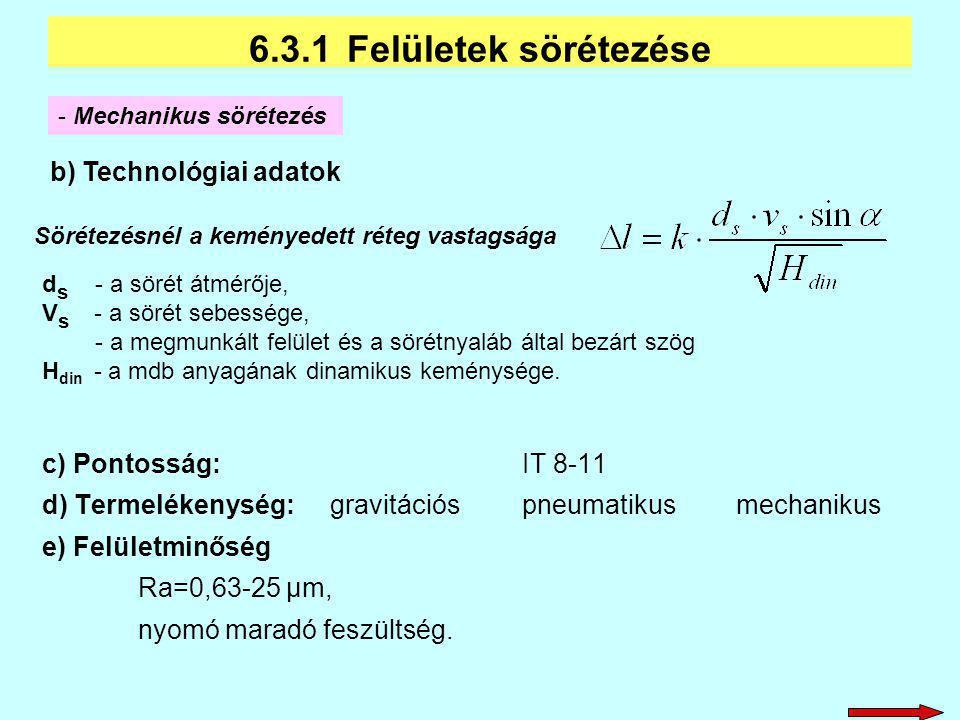 c) Pontosság:IT 8-11 d) Termelékenység:gravitációspneumatikus mechanikus e) Felületminőség Ra=0,63-25 µm, nyomó maradó feszültség. b) Technológiai ada