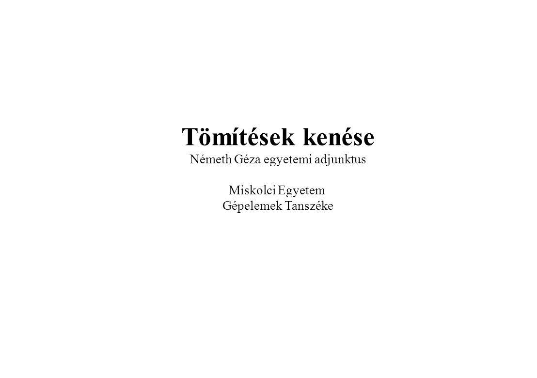 Tömítések kenése Németh Géza egyetemi adjunktus Miskolci Egyetem Gépelemek Tanszéke