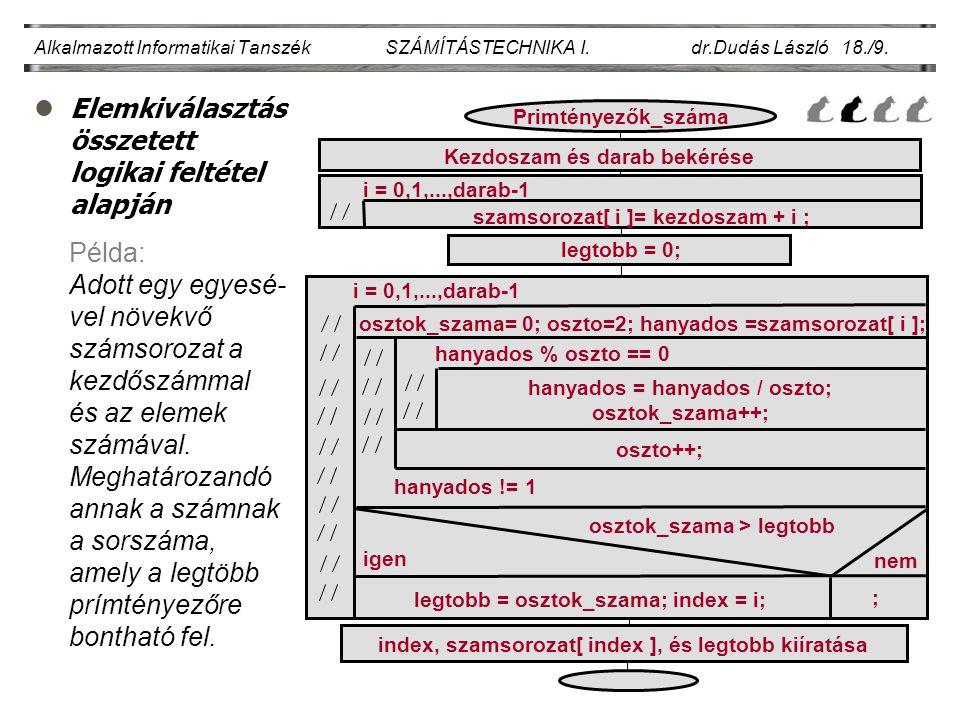 lElemkiválasztás összetett logikai feltétel alapján Alkalmazott Informatikai Tanszék SZÁMÍTÁSTECHNIKA I. dr.Dudás László 18./9. Példa: Adott egy egyes