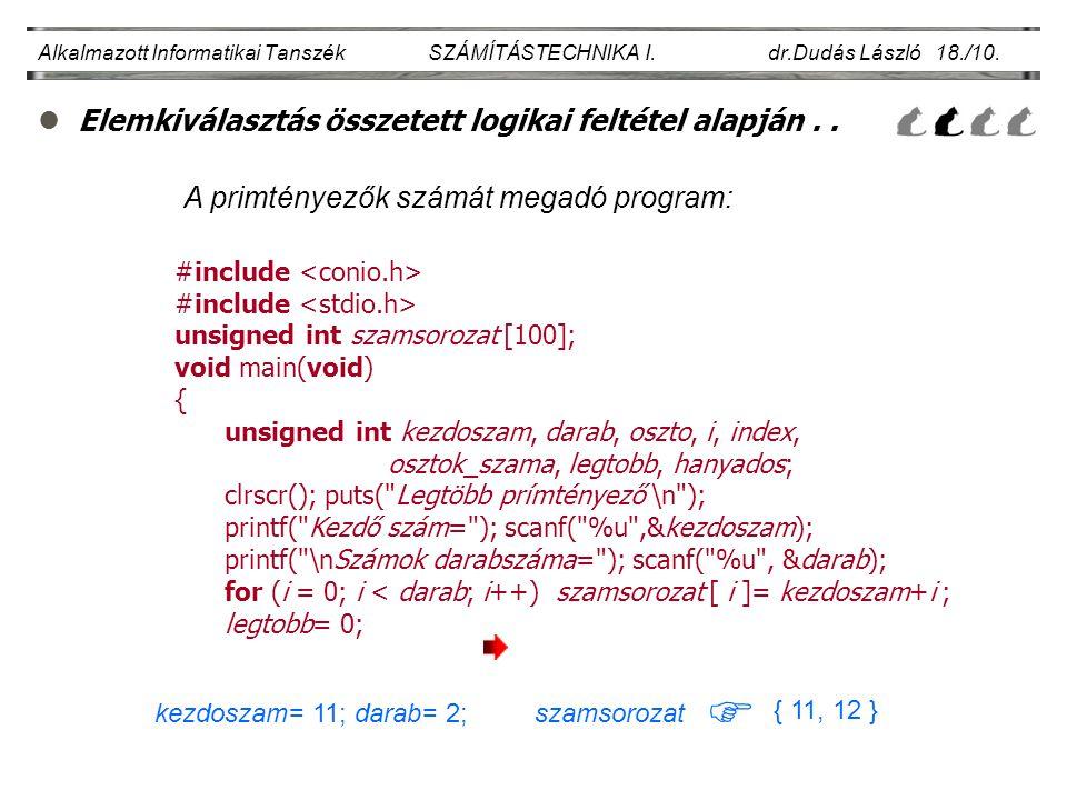 lElemkiválasztás összetett logikai feltétel alapján.. Alkalmazott Informatikai Tanszék SZÁMÍTÁSTECHNIKA I. dr.Dudás László 18./10. #include unsigned i