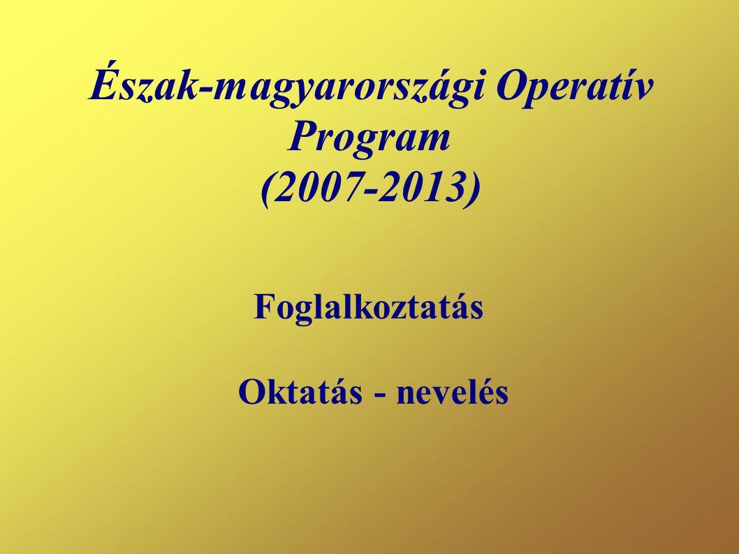 Észak-magyarországi Operatív Program (2007-2013) Foglalkoztatás Oktatás - nevelés