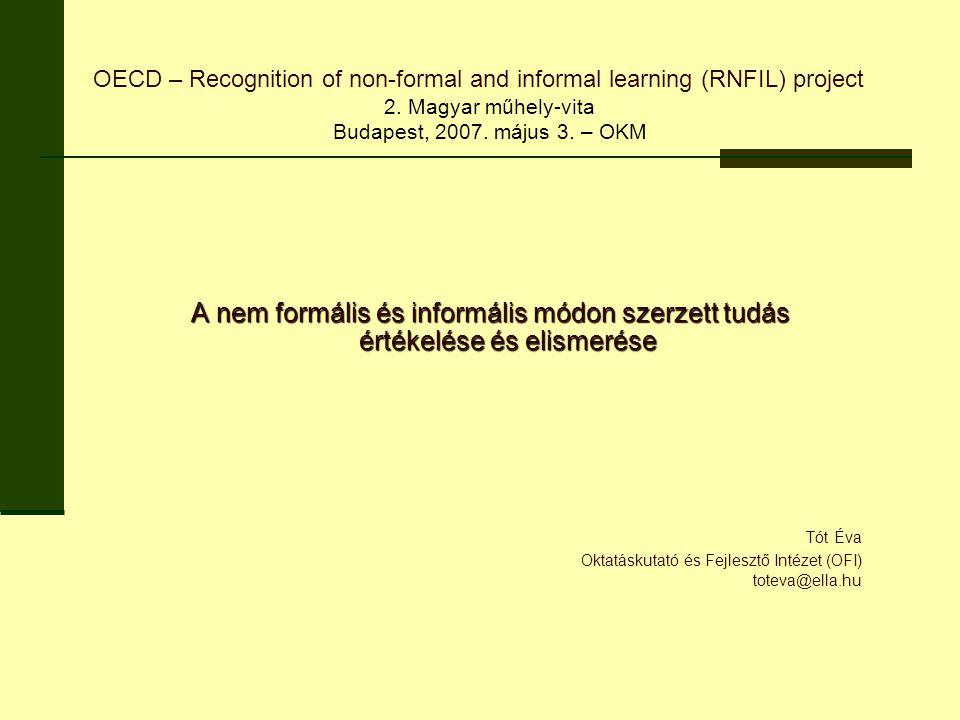 A nem formális és informális módon szerzett tudás értékelése és elismerése Tót Éva Oktatáskutató és Fejlesztő Intézet (OFI) toteva@ella.hu OECD – Reco