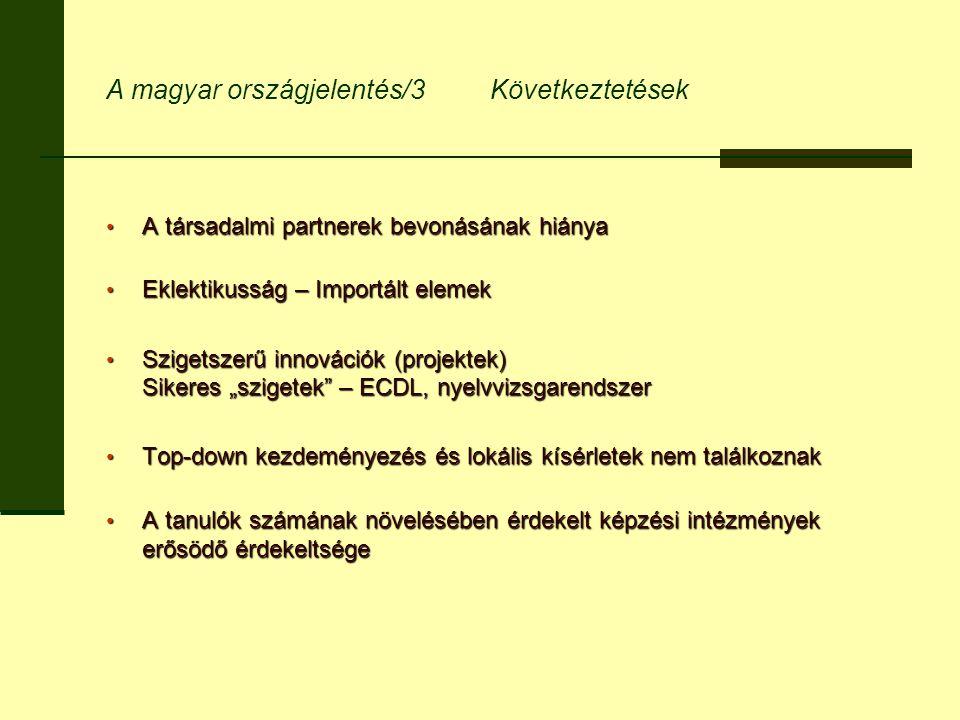 A magyar országjelentés/3Következtetések A társadalmi partnerek bevonásának hiánya A társadalmi partnerek bevonásának hiánya Eklektikusság – Importált