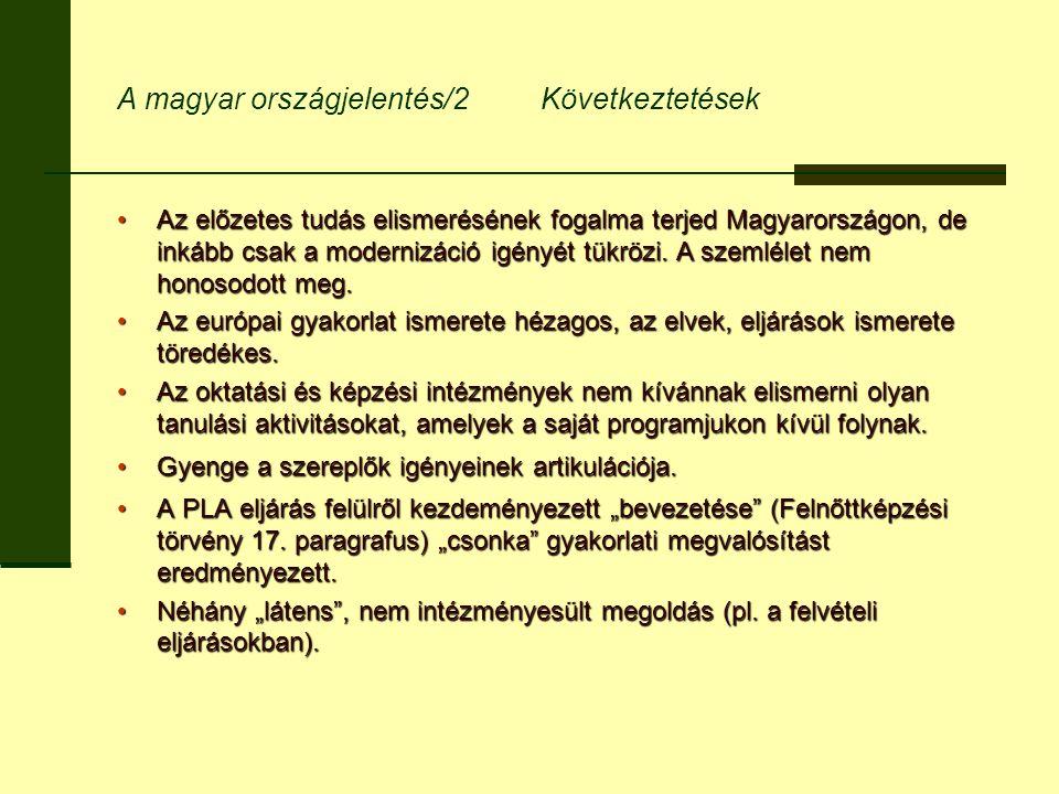 A magyar országjelentés/2Következtetések Az előzetes tudás elismerésének fogalma terjed Magyarországon, de inkább csak a modernizáció igényét tükrözi.